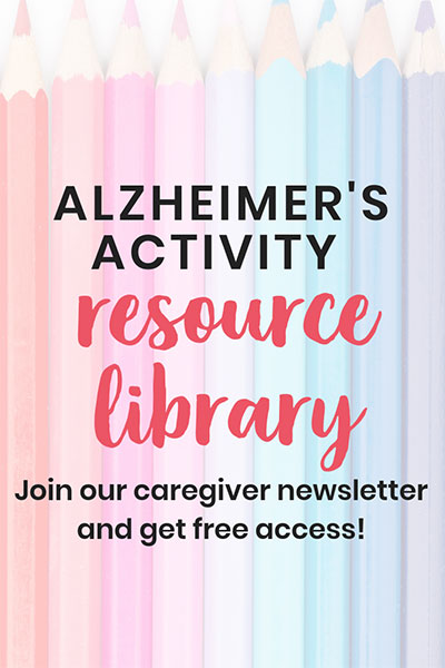 Join our caregiver newsletter and get free access to our Alzheimer's Activity Resource Library with printable activities and other caregiver resources!