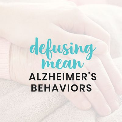 Defusing mean Alzheimer's behaviors